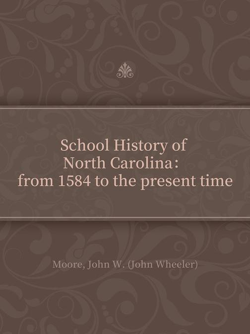 School History of North Carolina:from 1584 to the present time
