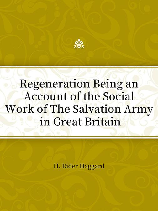 Regeneration Being an Account of the Social Work of The Salvation Army in Great