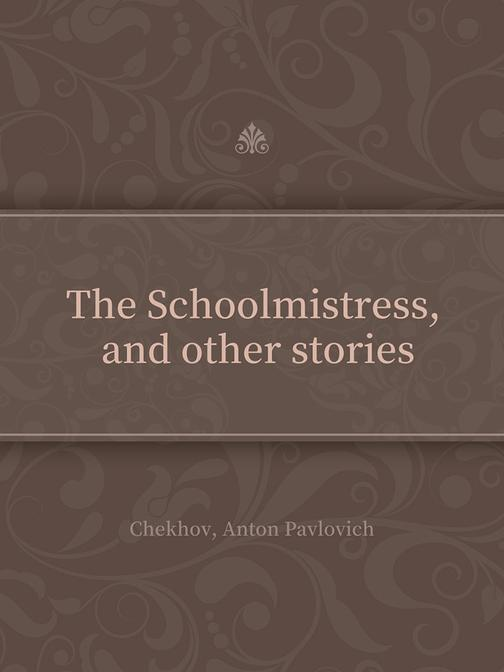 The Schoolmistress, and other stories