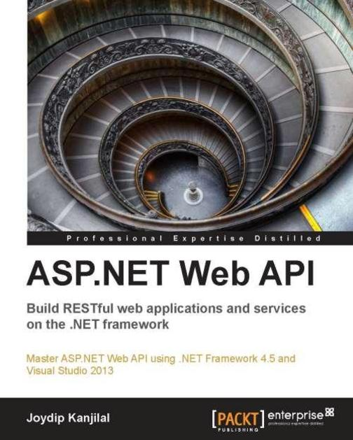 ASP.NET Web API: Build RESTful web applications and services on the .NET framewo