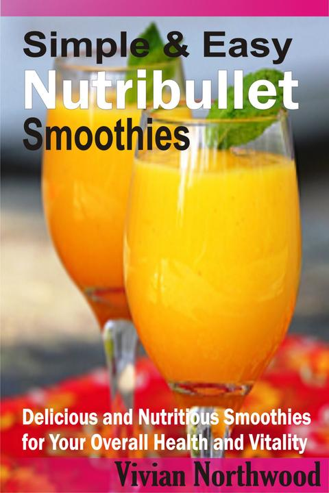 Simple & Easy Nutribullet Smoothies