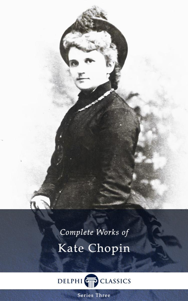 Delphi Complete Works of Kate Chopin (Illustrated)