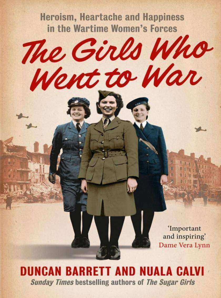 The Girls Who Went to War:Heroism, heartache and happiness in the wartime women'