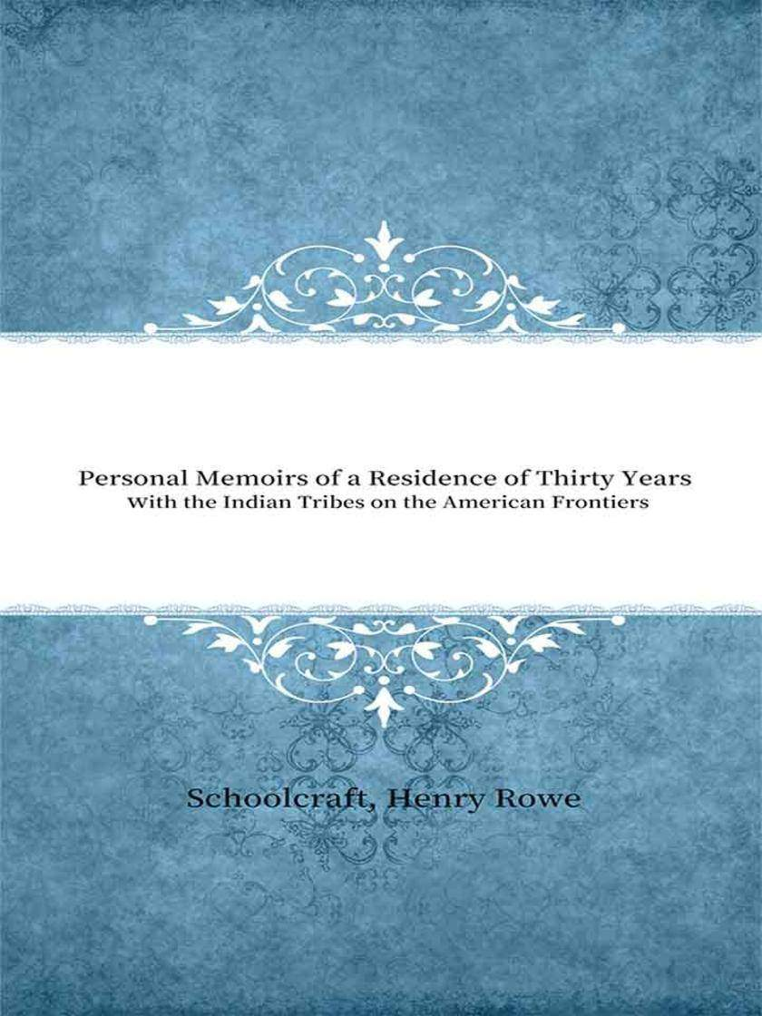 Personal Memoirs of a Residence of Thirty Years with the Indian Tribes on the Am