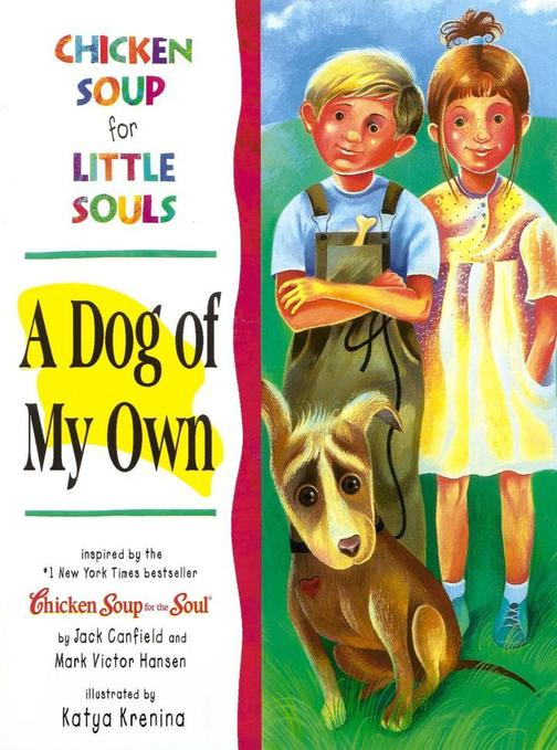 Chicken Soup for Little Souls: A Dog of My Own