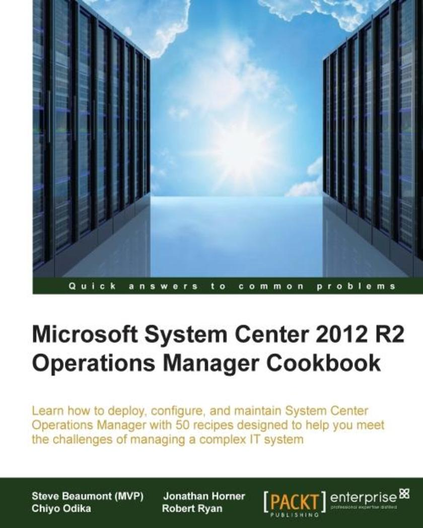 Microsoft System Center 2012 R2 Operations Manager Cookbook