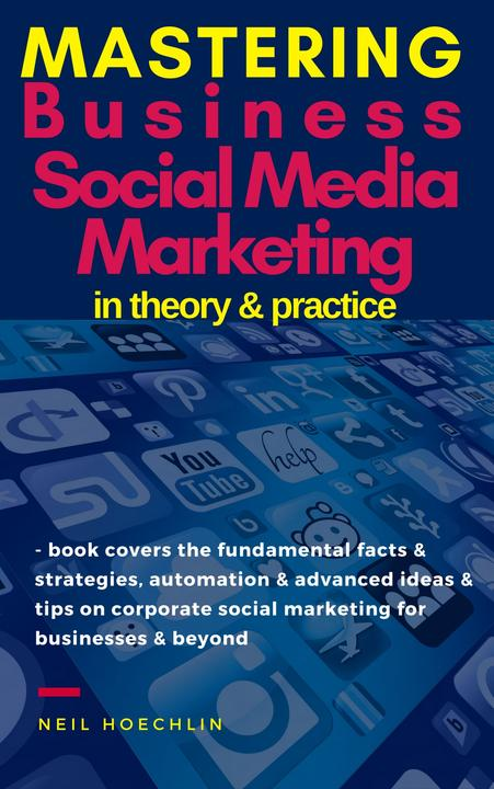 Mastering Business Social Media Marketing in Theory & Practice