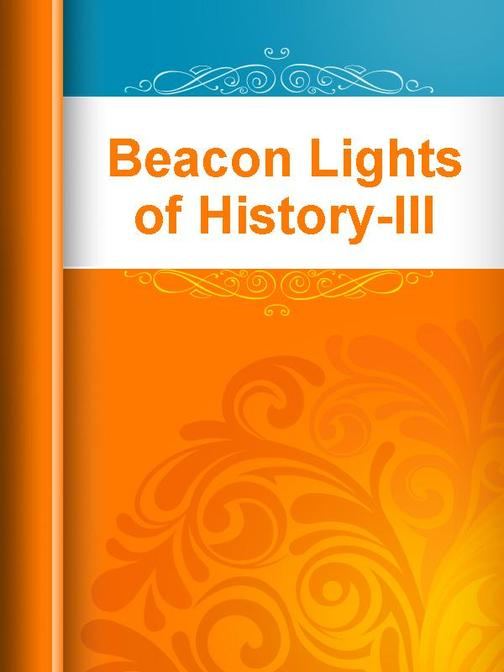 Beacon Lights of History-III