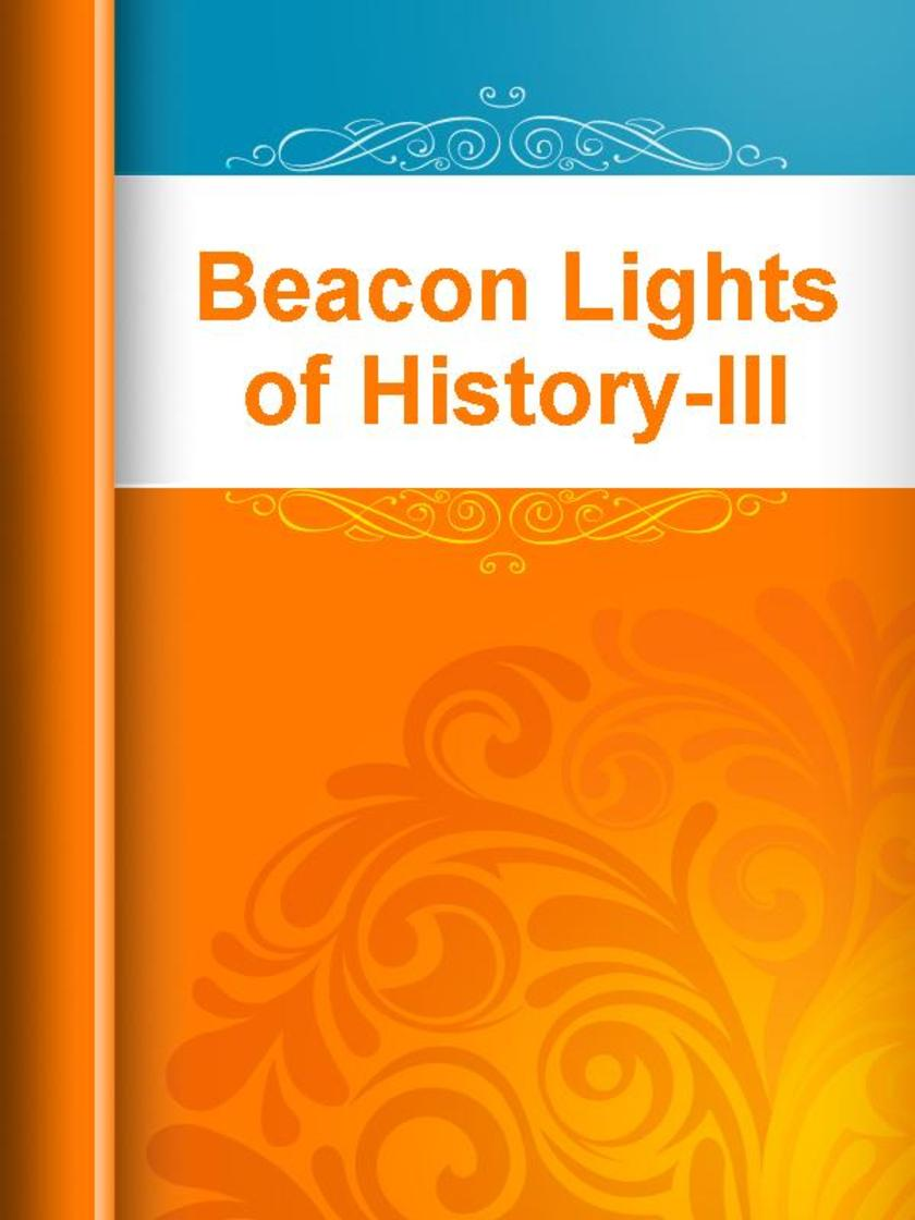 Beacon Lights of History-III