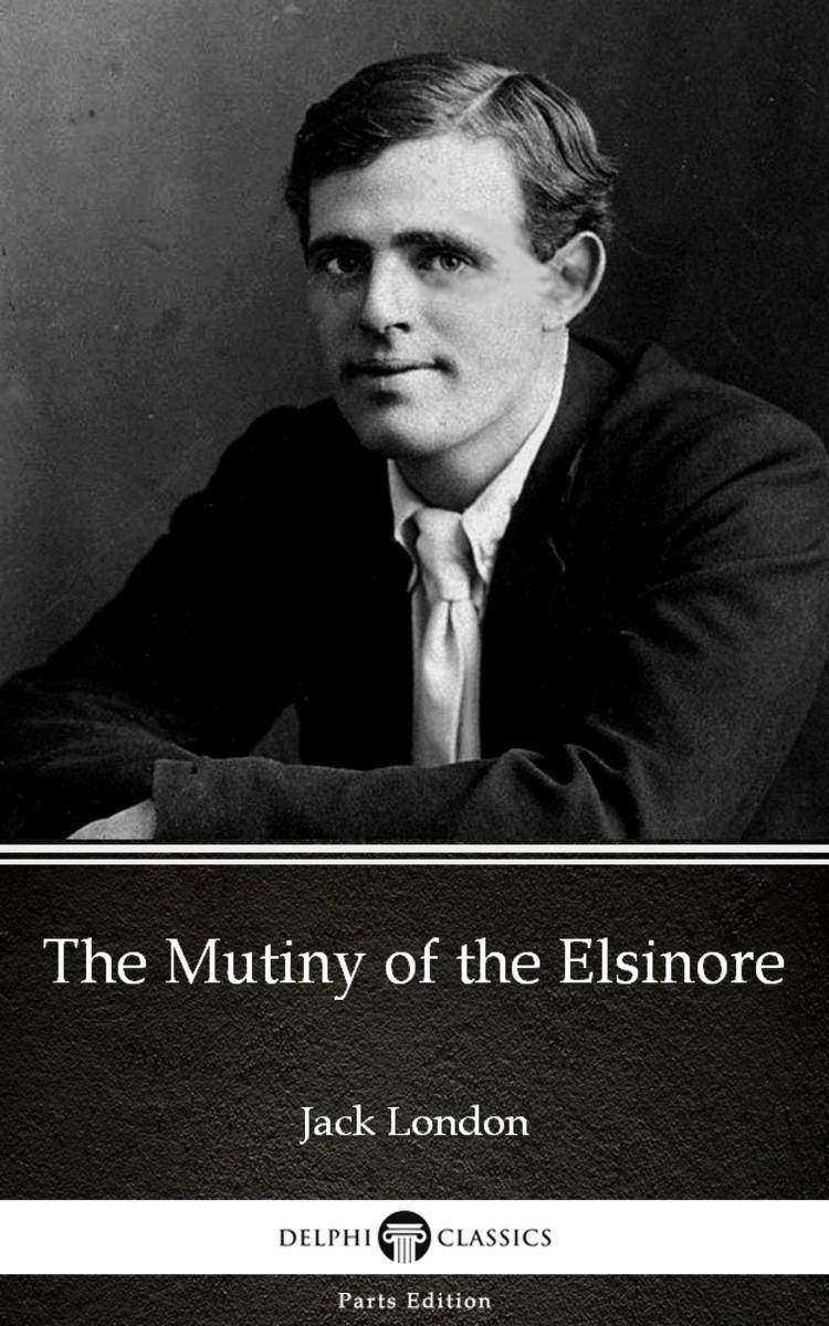 The Mutiny of the Elsinore by Jack London (Illustrated)