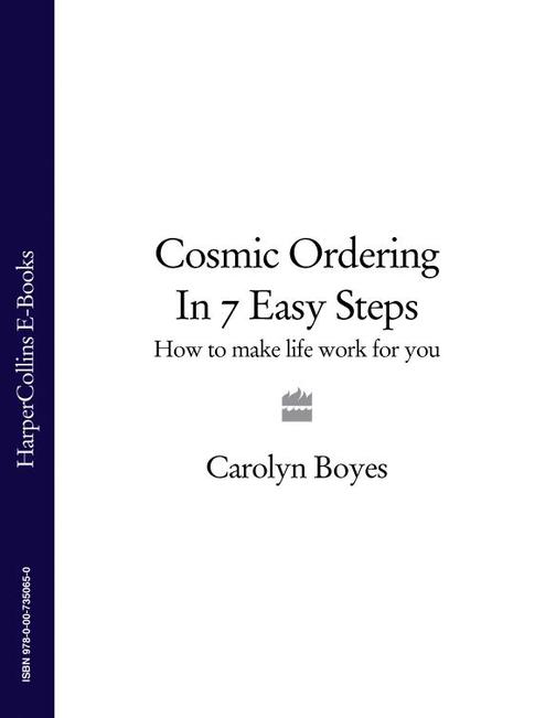 Cosmic Ordering in 7 Easy Steps: How to make life work for you