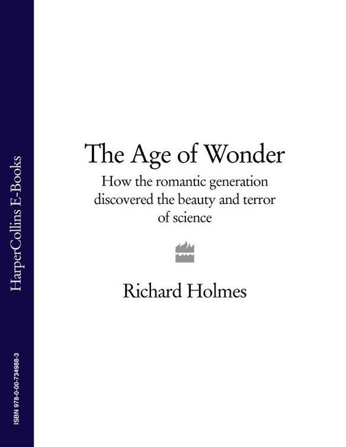 The Age of Wonder: How the Romantic Generation Discovered the Beauty and Terror