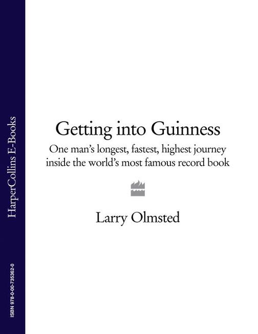 Getting into Guinness: One man's longest, fastest, highest journey inside the wo