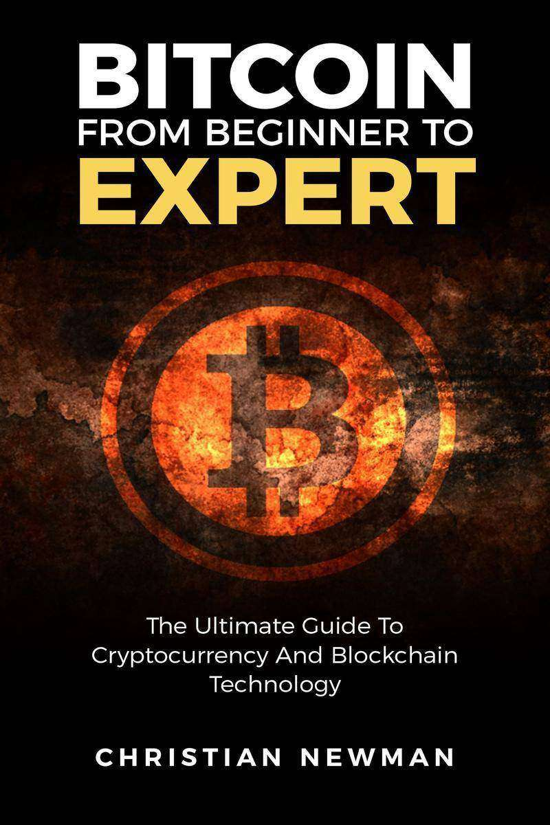 Bitcoin From Beginner To Expert: The Ultimate Guide To Cryptocurrency And Blockc