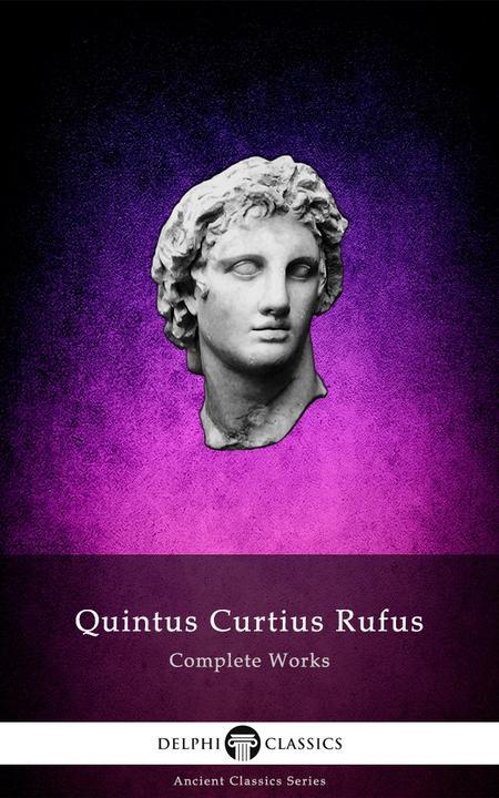 Delphi Complete Works of Quintus Curtius Rufus - History of Alexander (Illustrat