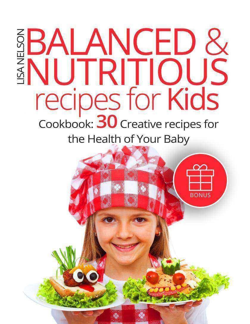Balanced & Nutritious recipes for Kids: Cookbook: 30 Creative recipes for the He