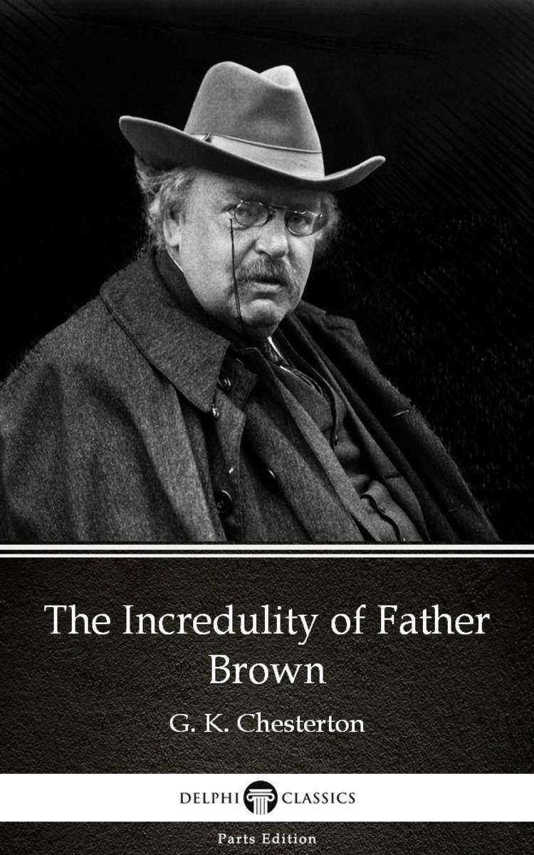 The Incredulity of Father Brown by G. K. Chesterton (Illustrated)
