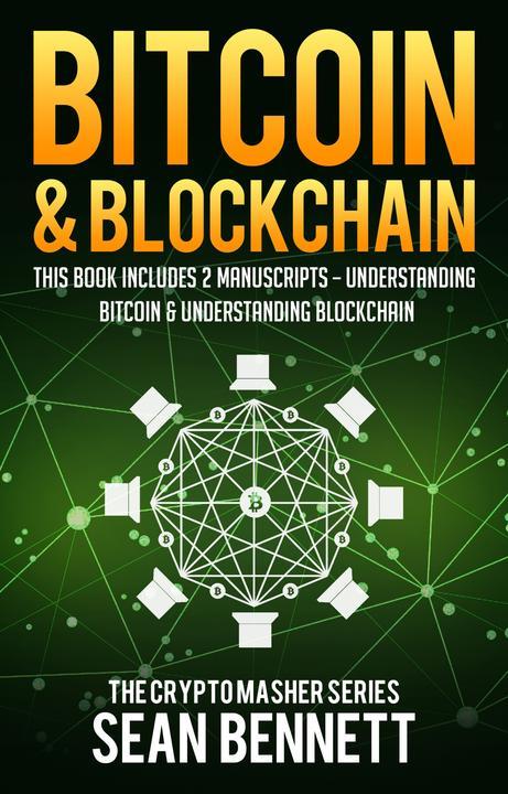 Bitcoin & Blockchain: 2 Manuscripts - Understanding Bitcoin & Understanding Bitc