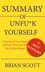 Summary Of Unfu*k Yourself: Get Out of Your Head and into Your Life