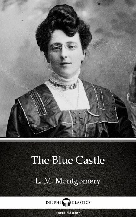 The Blue Castle by L. M. Montgomery (Illustrated)