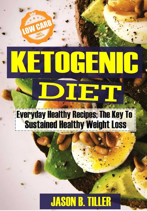 Ketogenic Diet Everyday Healthy Recipes: The Key to Sustained Healthy Weight Los