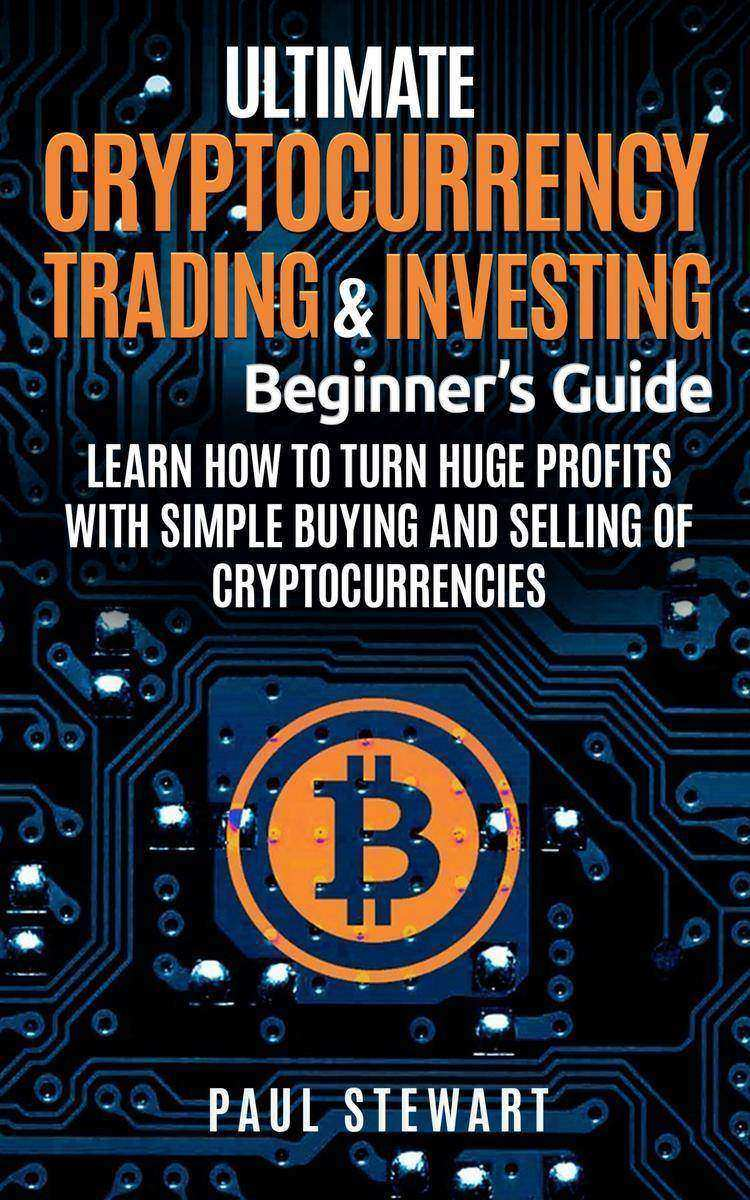 Ultimate Cryptocurrency Trading & Investing Beginner's Guide