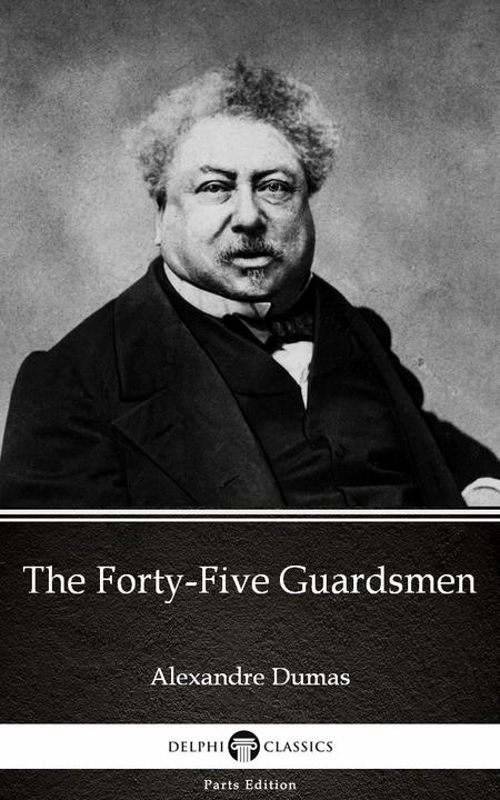 The Forty-Five Guardsmen by Alexandre Dumas (Illustrated)