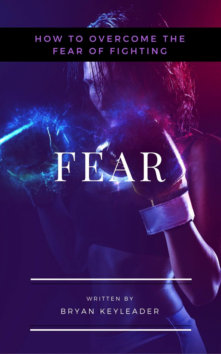 Fear: How to Overcome the Fear of Fighting