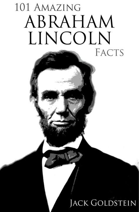 101 Amazing Abraham Lincoln Facts