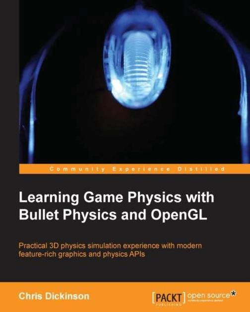 Learning Game Physics with,Bullet Physics and OpenGL