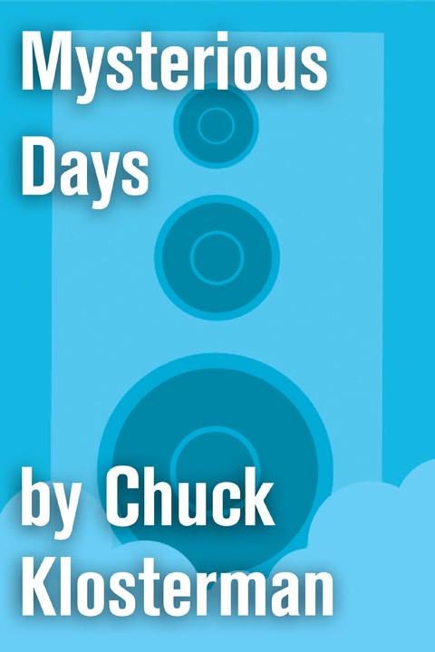 Mysterious Days:An Essay from Chuck Klosterman IV