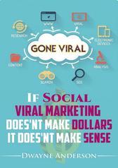 If  Social  Viral Marketing  Doesn't Make Dollars,  it Doesn't Make Sense: Gone