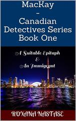 MacKay - Canadian Detectives Series Book One: A Suitable Epitaph&An Immigrant