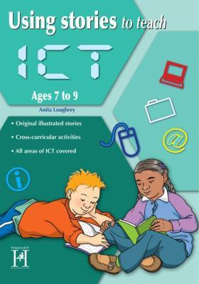 Using Stories to Teach ICT Ages 7 to 9