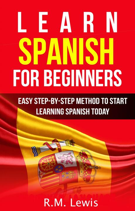 Learn Spanish for Beginners: Easy Step-by-Step Method to Start Learning Spanish