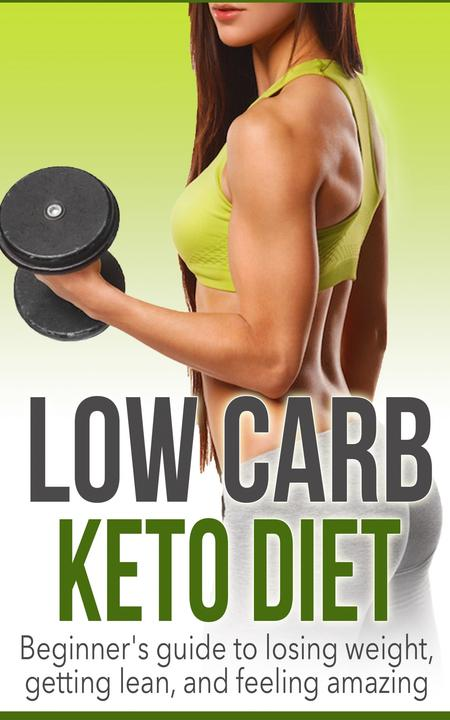 Low Carb Keto Diet: Beginner's Guide to Losing Weight, Getting Lean, and Feeling