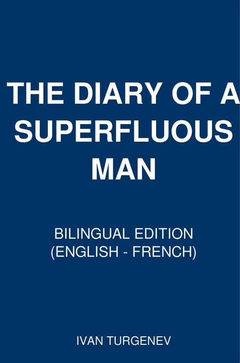 The Diary of a Superfluous Man: Bilingual Edition (English – French)