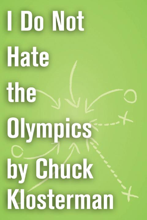 I Do Not Hate the Olympics:An Essay from Chuck Klosterman IV