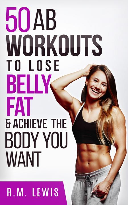 The Top 50 Ab Workouts to Lose Belly Fat & Achieve The Body You Want