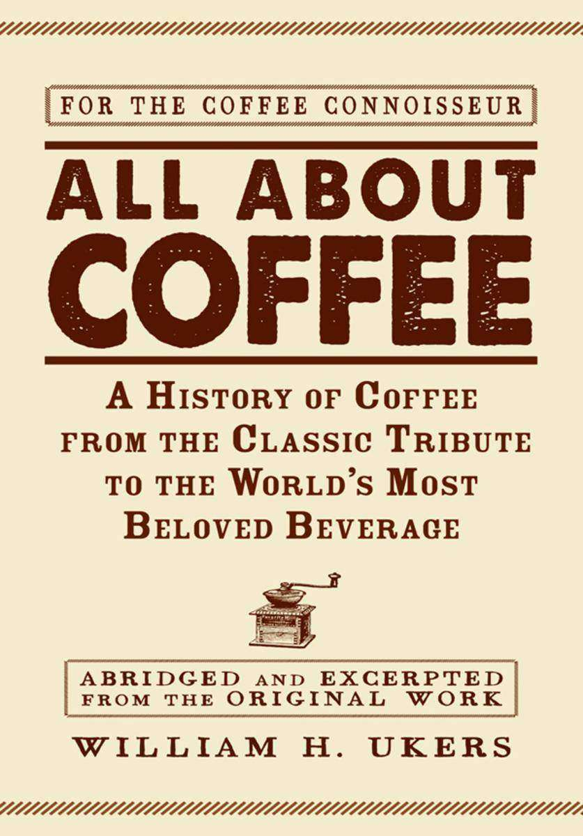 All about Coffee:A History of Coffee from the Classic Tribute