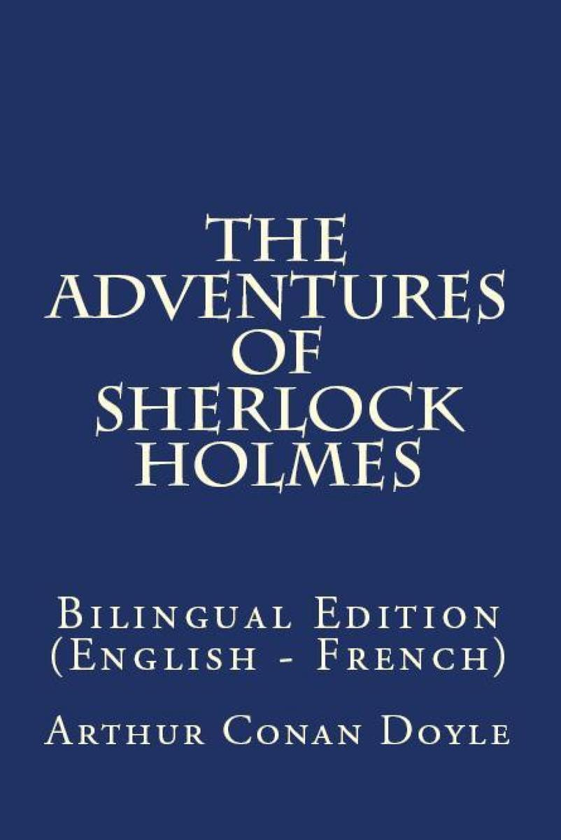 The Adventures Of Sherlock Holmes: Bilingual Edition (English – French)