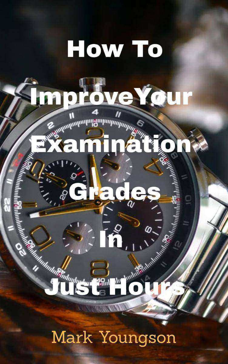 How To Improve Your Examination Grades In Just Hours