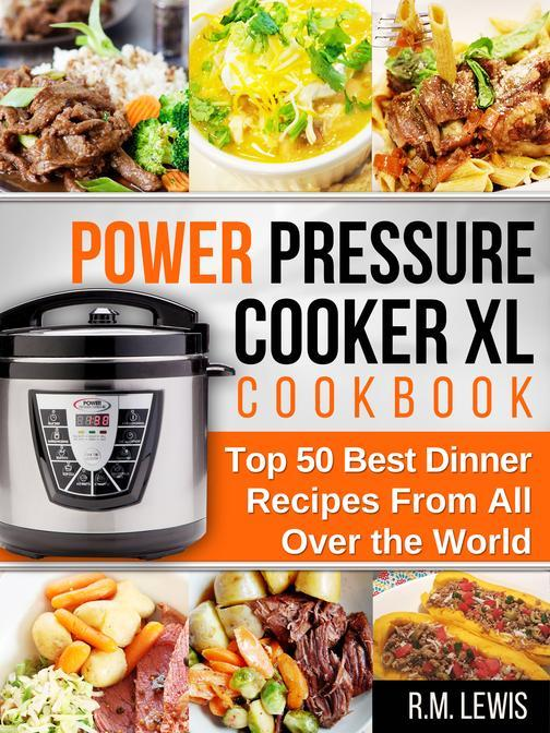 Power Pressure Cooker XL: The Top 50 Best Dinner Recipes From All Over The World