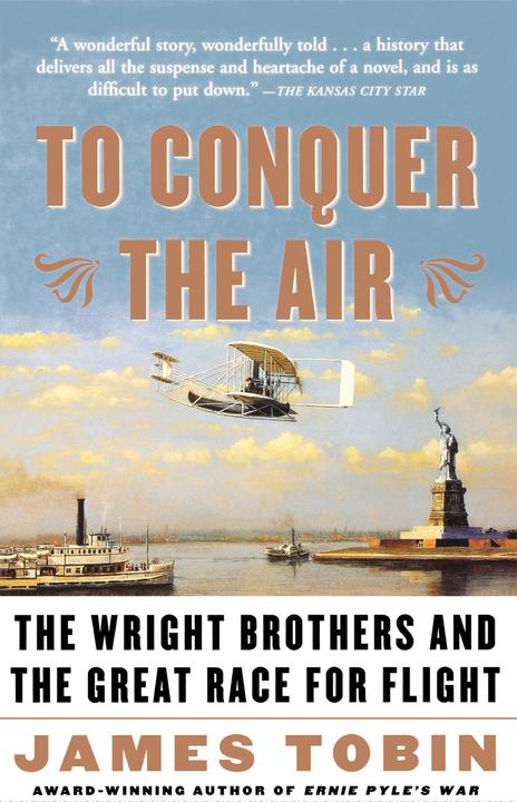 To Conquer the Air:The Wright Brothers and the Great Race for Flight