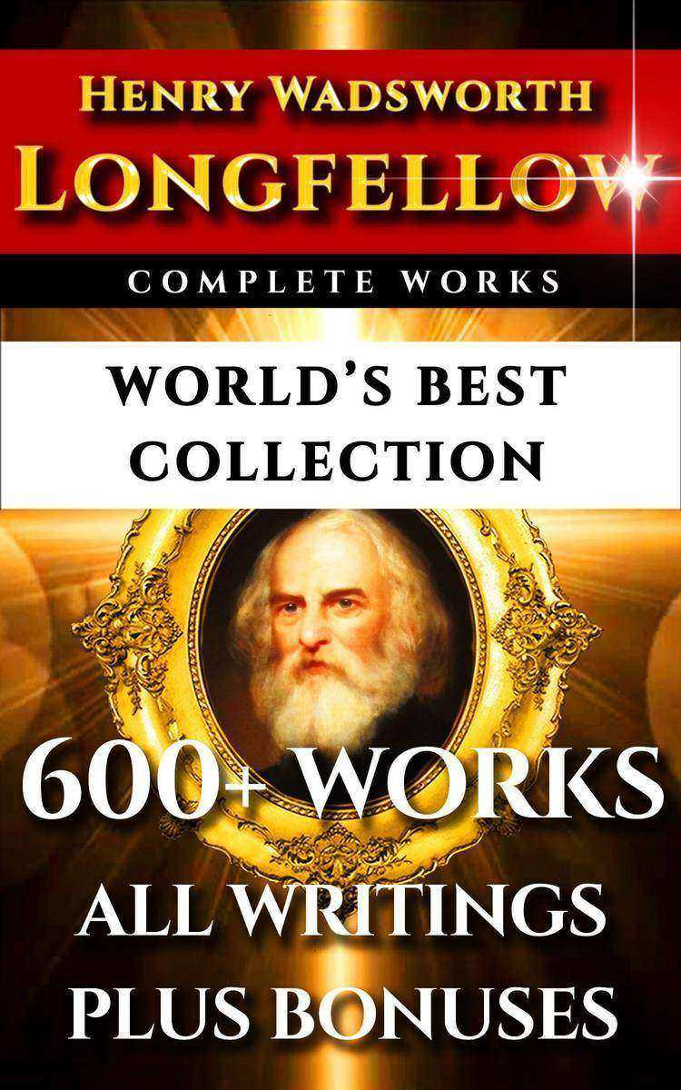 Longfellow Complete Works – World's Best Collection: 600+ Works