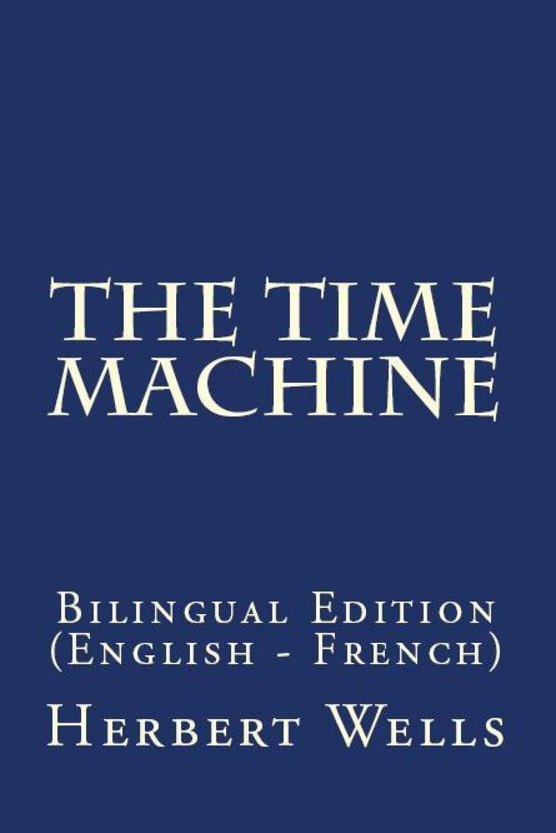 The Time Machine: Bilingual Edition (English – French)