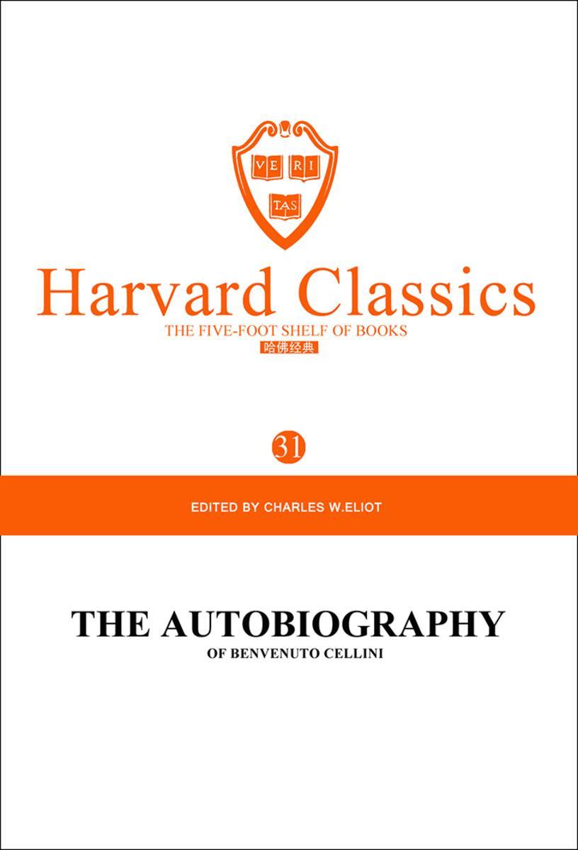 百年哈佛经典第31卷:契里尼自传(英文原版)Vol. 31. AUTOBIOGRAPHY, BENVENUTO CELLINI