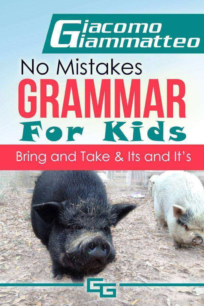 No Mistakes Grammar for Kids, Volume III: Bring and Take & It's and Its