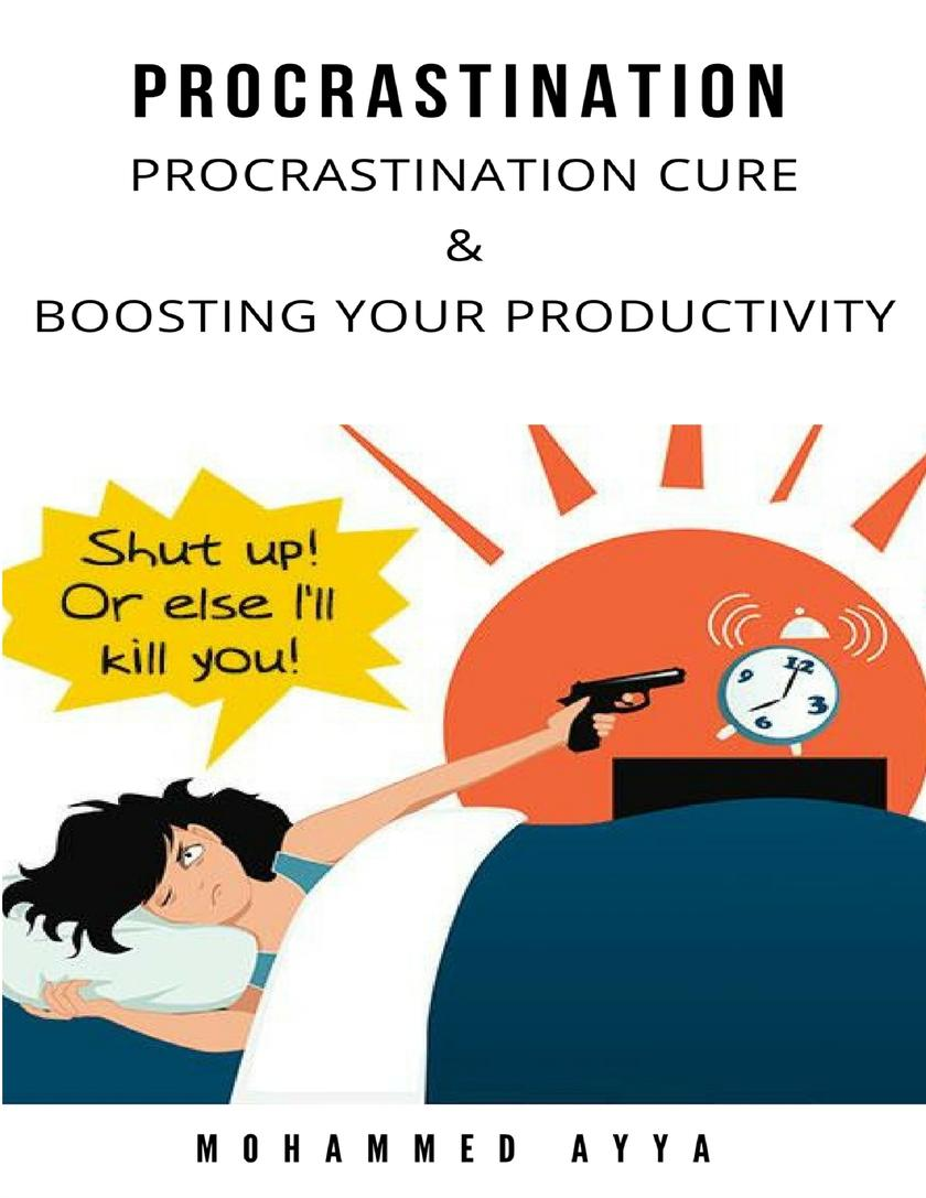 Procrastination: Procrastination Cure & Boosting Your Productivity