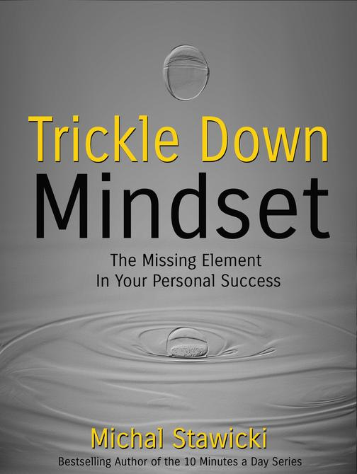 Trickle Down Mindset: The Missing Element In Your Personal Success